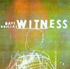 DAVE DOUGLAS Witness album cover