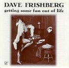 DAVE FRISHBERG Getting Some Fun Out Of Life album cover