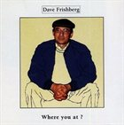 DAVE FRISHBERG Where You At? album cover