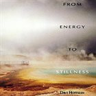DAVE HOFFMAN From Energy To Stillness album cover