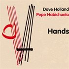 DAVE HOLLAND Hands (with  Pepe Habichuela) album cover