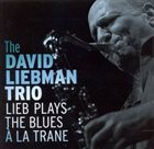 DAVE LIEBMAN Lieb Plays the Blues À La Trane album cover