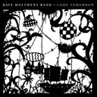 DAVE MATTHEWS BAND Come Tomorrow album cover