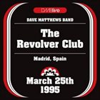DAVE MATTHEWS BAND DMBlive: The Revolver Club - Madrid, Spain - March 25th 1995 album cover