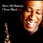 DAVE MCMURRAY I Know About Love album cover