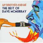 DAVE MCMURRAY My Brother & Me - Best of Dave McMurray album cover