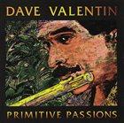 DAVE VALENTIN Primitive Passions album cover
