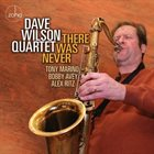 DAVE WILSON Dave Wilson Quartet ‎: There Was Never album cover