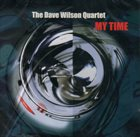 DAVE WILSON The Dave Wilson Quartet : My Time album cover