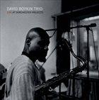 DAVID BOYKIN David Boykin Trio : Live At Dorchester Projects album cover