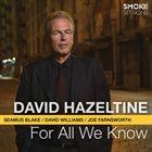 DAVID HAZELTINE For All We Know album cover