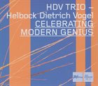 DAVID HELBOCK HDV Trio - Helbock, Dietrich, Vogel : Celebrating Modern Genius album cover