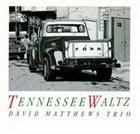 DAVID MATTHEWS David Matthews Tro featuring John Scofield : Tennessee Waltz album cover