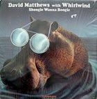 DAVID MATTHEWS David Matthews With Whirlwind : Shoogie Wanna Boogie album cover