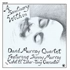 DAVID MURRAY David Murray Quartet Featuring Sunny Murray, Kahil El'Zabar, Tony Overwater ‎: A Sanctuary Within album cover