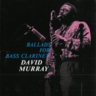 DAVID MURRAY Ballads for Bass Clarinet album cover