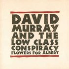 DAVID MURRAY David Murray and the Low Class Conspiracy:  Flowers for Albert album cover