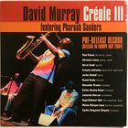 DAVID MURRAY David Murray Featuring Pharoah Sanders ‎: Créole III album cover