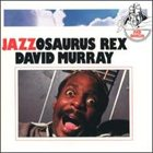 DAVID MURRAY Jazzosaurus Rex album cover