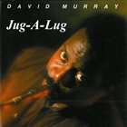 DAVID MURRAY Jug-A-Lug album cover