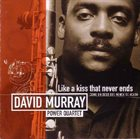DAVID MURRAY David Murray Power Quartet : Like A Kiss That Never Ends - Como Un Beso Que Nunca Se Acaba album cover