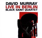 DAVID MURRAY David Murray Black Saint Quartet : Live In Berlin album cover