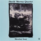 DAVID MURRAY David Murray Quartet ‎: Morning Song album cover