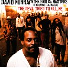 DAVID MURRAY David Murray And The Gwo-Ka Masters Featuring Taj Mahal ‎: The Devil Tried To Kill Me album cover