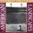 DAVID THOMAS ROBERTS American Landscapes album cover
