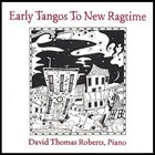 DAVID THOMAS ROBERTS Early Tangos to New Ragtime album cover
