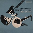 DAVID WEISS David Weiss & Point Of Departure : Wake Up Call album cover