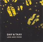 DAY & TAXI Less And More album cover
