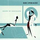 DE-PHAZZ Death by Chocolate album cover