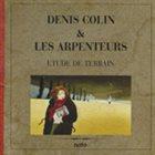 DENIS COLIN Denis Colin & Les Arpenteurs : Etude De Terrain album cover