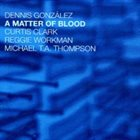 DENNIS GONZÁLEZ A Matter Of Blood album cover