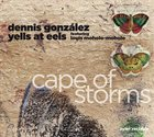 DENNIS GONZÁLEZ Dennis González Yells At Eels ‎: Cape Of Storms album cover