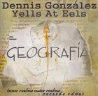 DENNIS GONZÁLEZ Dennis González Yells At Eels : Geografia album cover