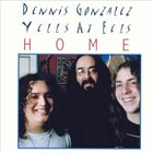 DENNIS GONZÁLEZ Dennis Gonzalez Yells At Eels : Home album cover
