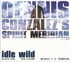 DENNIS GONZÁLEZ Dennis González's Spirit Meridian : Idle Wild album cover