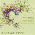 DENNIS GONZÁLEZ Renegade Spirits album cover
