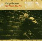 DENYS BAPTISTE Be Where You Are album cover