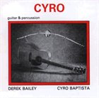 DEREK BAILEY Cyro ( as Derek Bailey & Cyro Baptista) album cover