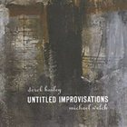 DEREK BAILEY Untitled Improvisations (as Derek Bailey & Michael Welch) album cover