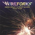 DEREK BAILEY Wireforks (as Derek Bailey & Henry Kaiser) album cover