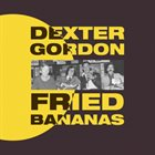 DEXTER GORDON Fried Bananas album cover