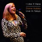 DIANE HUBKA I Like It Here / Live In Tokyo album cover