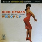 DICK HYMAN Swings Music From Whoop-Up album cover
