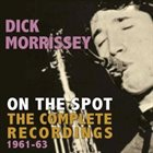 DICK MORRISSEY On The Spot-The Complete Recordings 1961-63 album cover