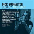 DICK SUDHALTER Legacy 1967-2001 album cover