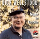 DICK WELLSTOOD A Night in Dublin album cover